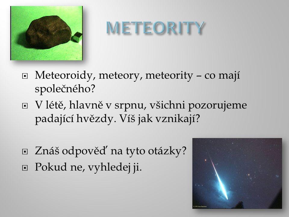 METEORITY Meteoroidy, meteory, meteority – co mají společného