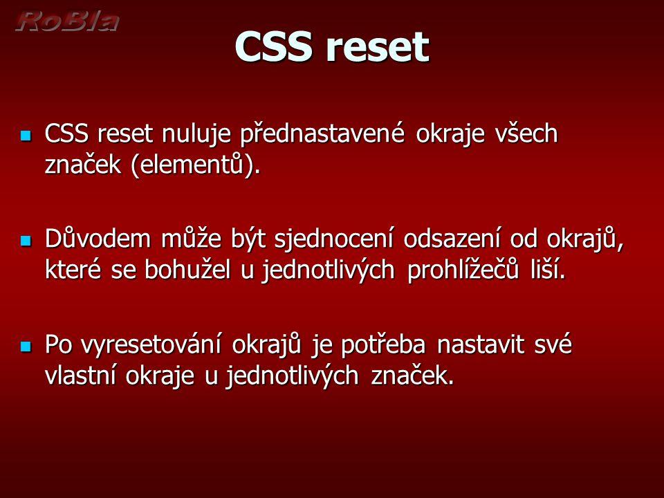 CSS reset CSS reset nuluje přednastavené okraje všech značek (elementů).
