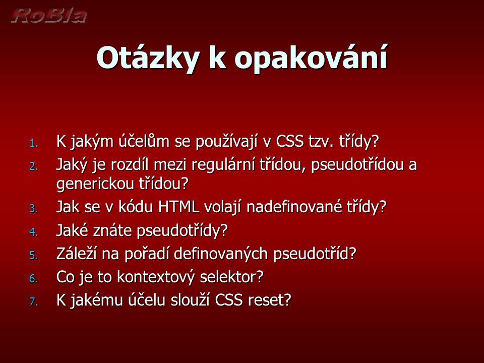 Otázky k opakování K jakým účelům se používají v CSS tzv. třídy
