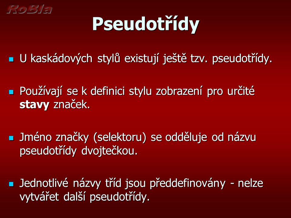 Pseudotřídy U kaskádových stylů existují ještě tzv. pseudotřídy.