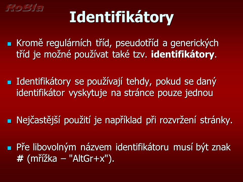 Identifikátory Kromě regulárních tříd, pseudotříd a generických tříd je možné používat také tzv. identifikátory.