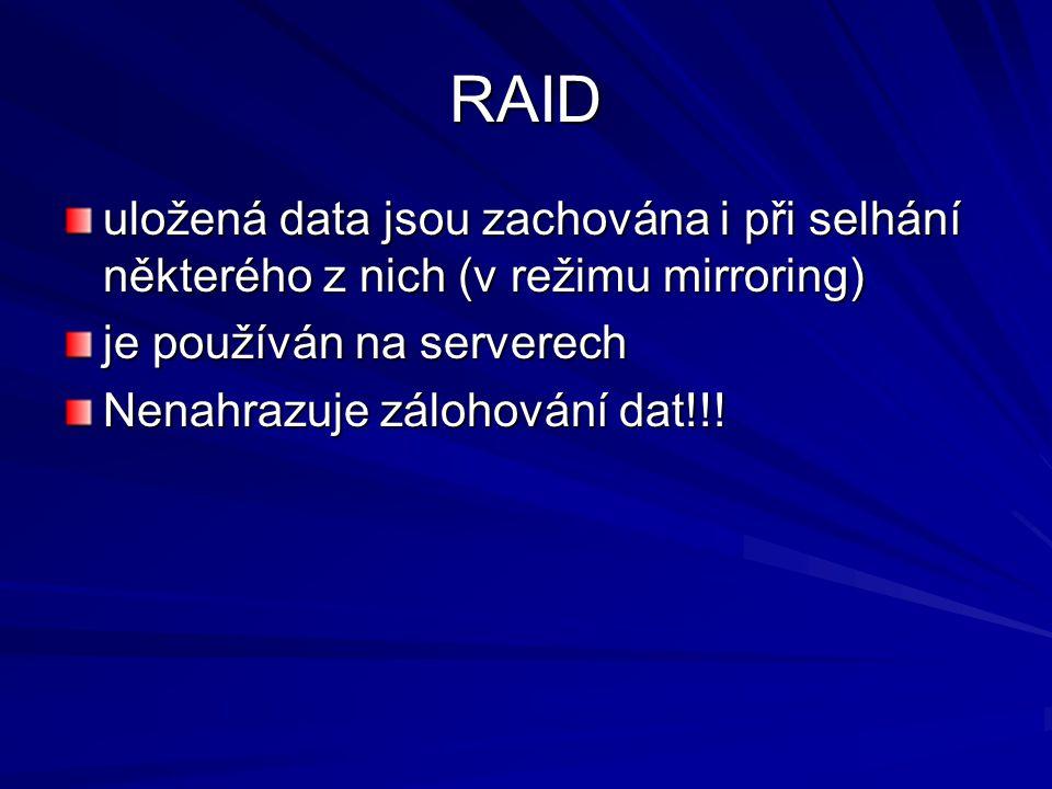 RAID uložená data jsou zachována i při selhání některého z nich (v režimu mirroring) je používán na serverech.