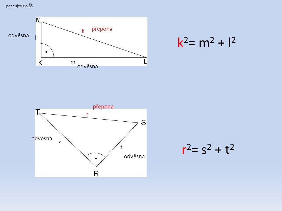k2= m2 + l2 r2= s2 + t2 přepona k odvěsna l m odvěsna přepona r