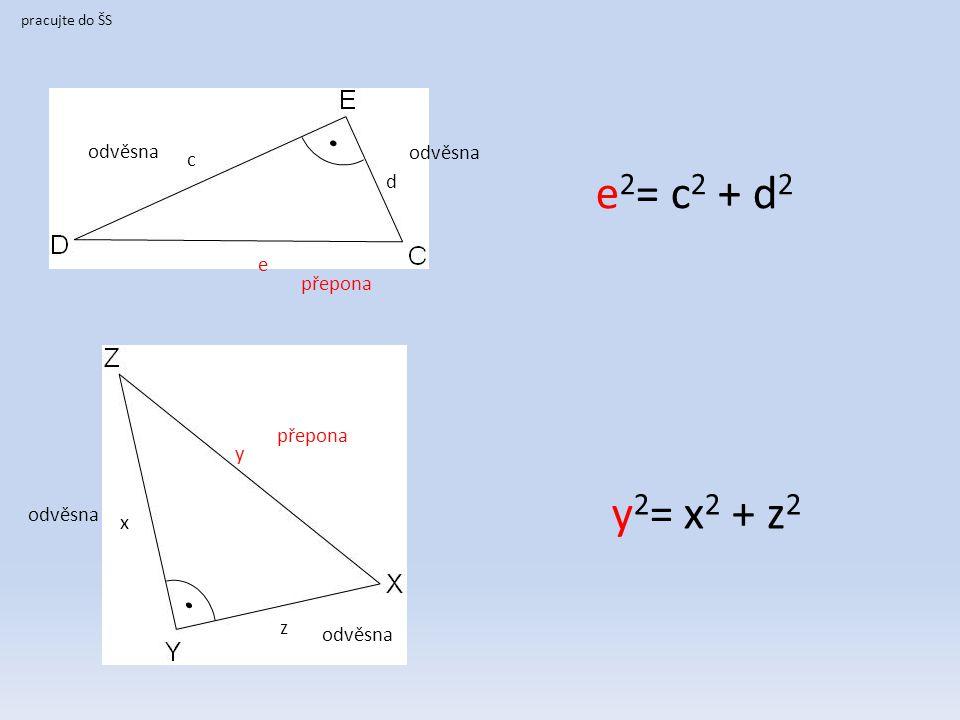 e2= c2 + d2 y2= x2 + z2 odvěsna odvěsna c d e přepona přepona y