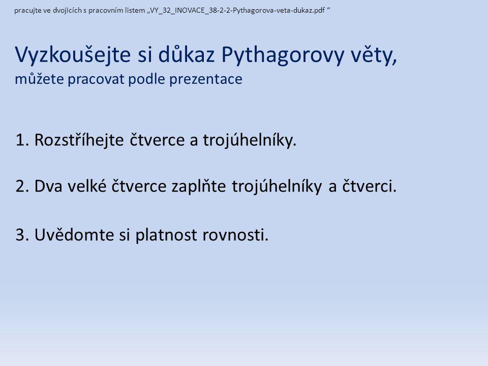 """pracujte ve dvojicích s pracovním listem """"VY_32_INOVACE_38-2-2-Pythagorova-veta-dukaz.pdf"""