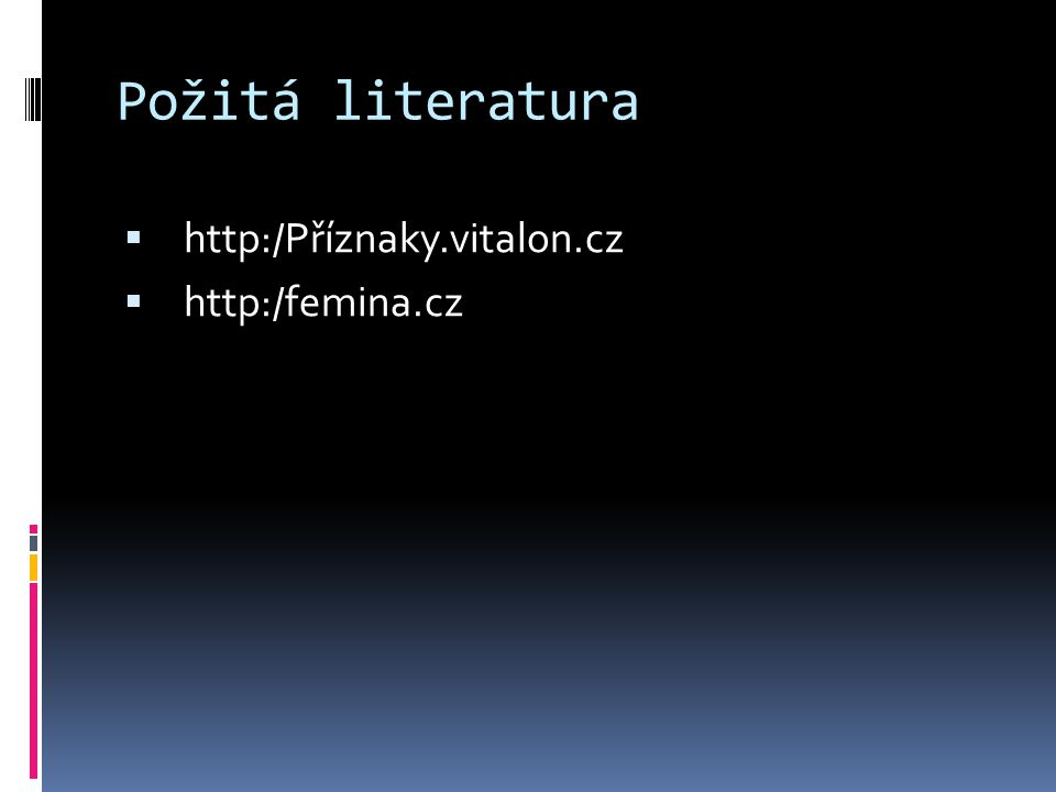 Požitá literatura http:/Příznaky.vitalon.cz http:/femina.cz