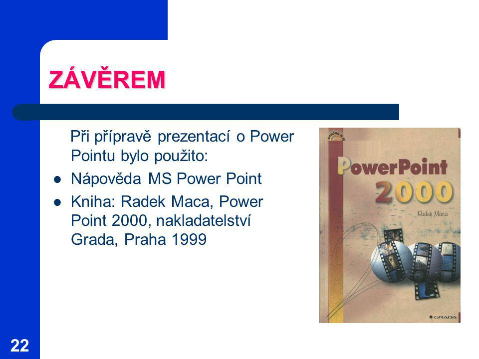 ZÁVĚREM Při přípravě prezentací o Power Pointu bylo použito: