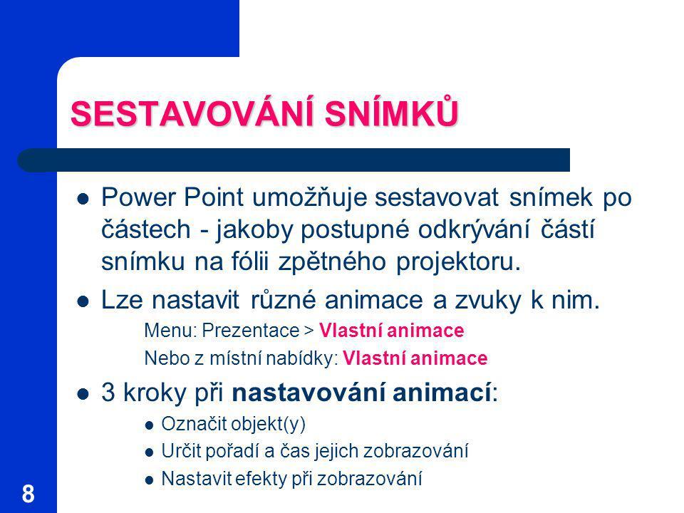 SESTAVOVÁNÍ SNÍMKŮ Power Point umožňuje sestavovat snímek po částech - jakoby postupné odkrývání částí snímku na fólii zpětného projektoru.
