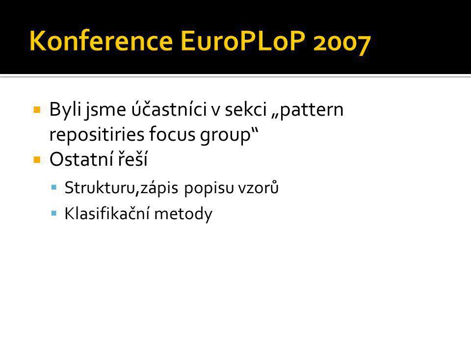 """Konference EuroPLoP 2007 Byli jsme účastníci v sekci """"pattern repositiries focus group Ostatní řeší."""