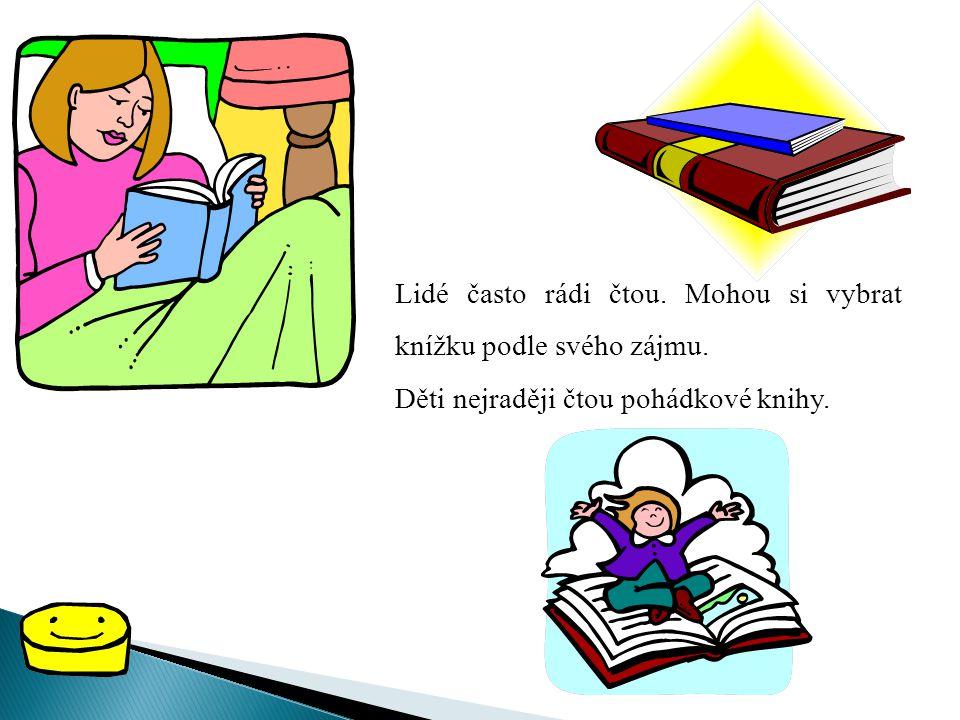 Lidé často rádi čtou. Mohou si vybrat knížku podle svého zájmu.