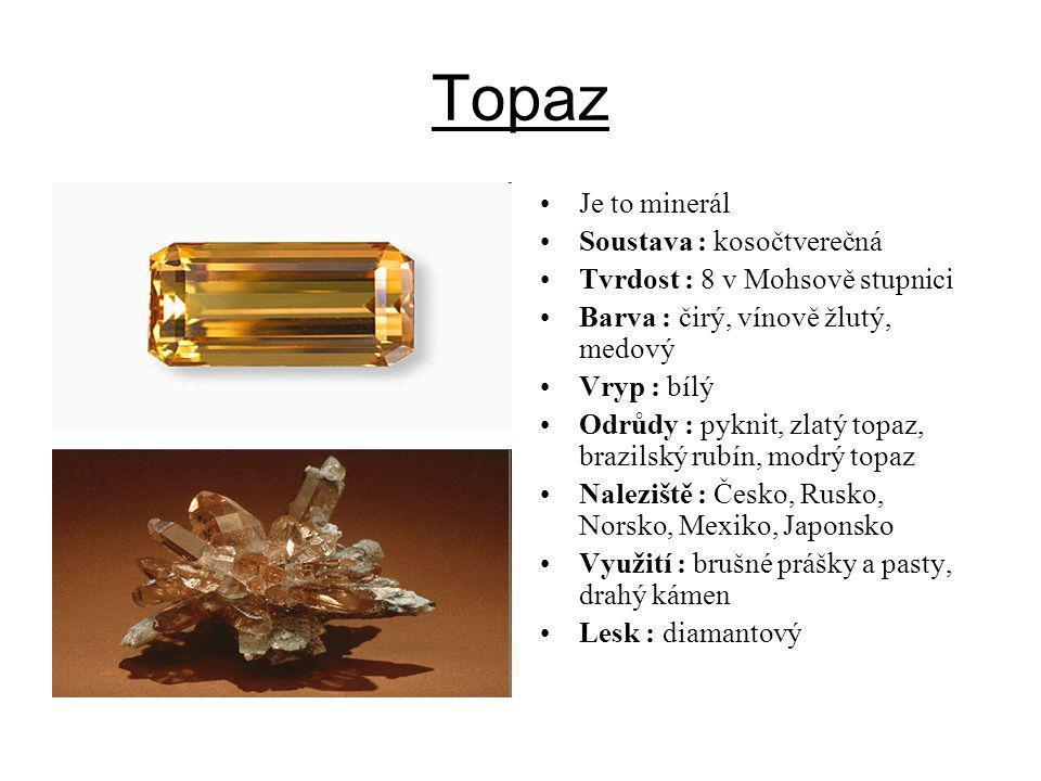 Topaz Je to minerál Soustava : kosočtverečná