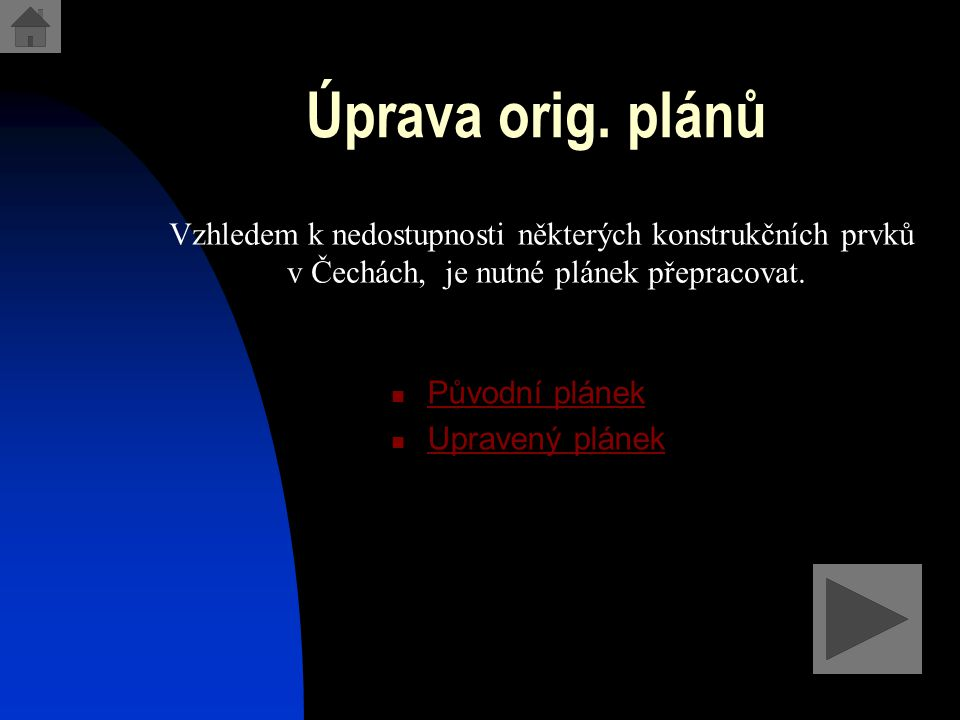 Úprava orig. plánů Vzhledem k nedostupnosti některých konstrukčních prvků. v Čechách, je nutné plánek přepracovat.