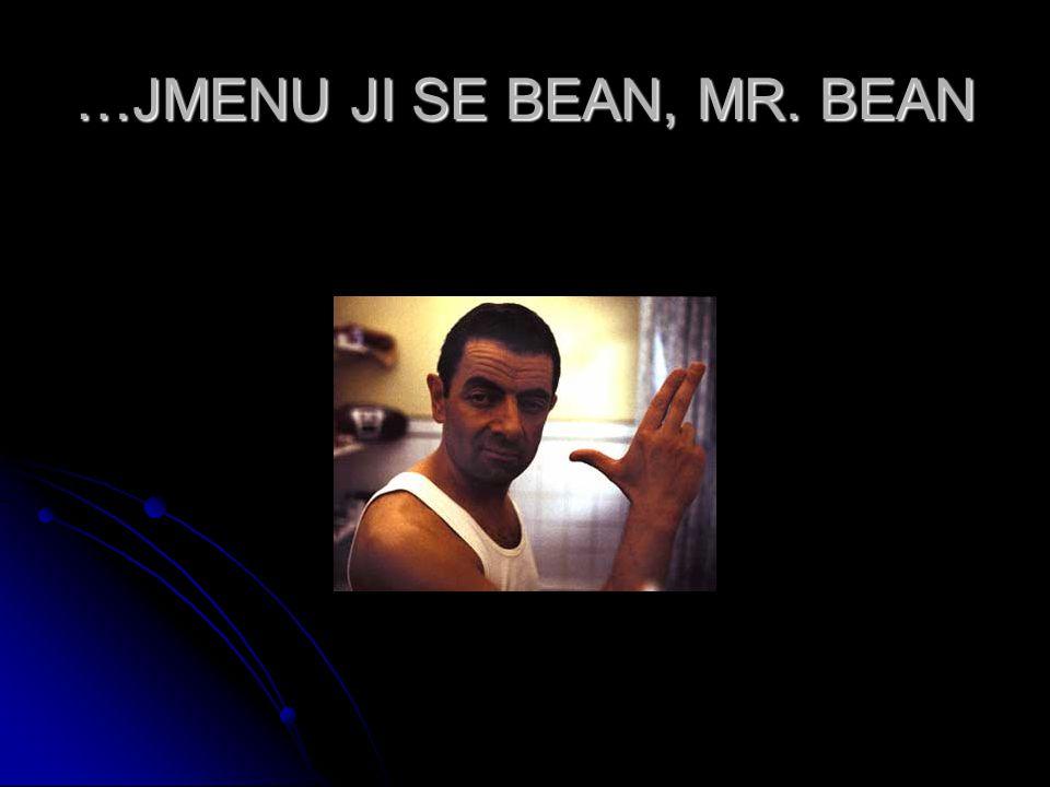 …JMENU JI SE BEAN, MR. BEAN