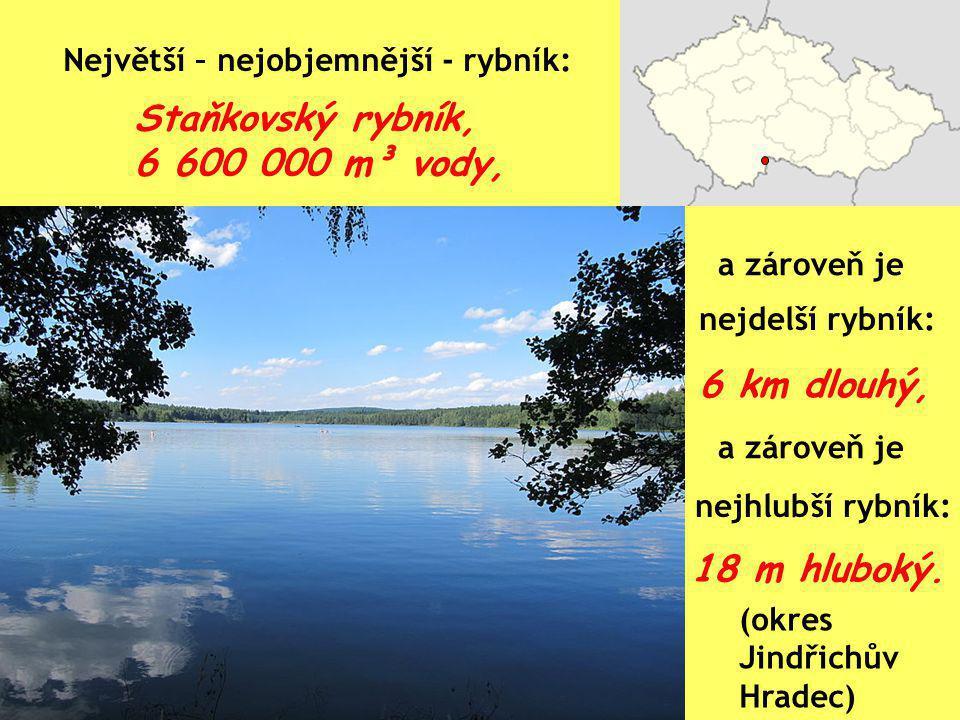 Staňkovský rybník, 6 600 000 m³ vody, 6 km dlouhý, 18 m hluboký.