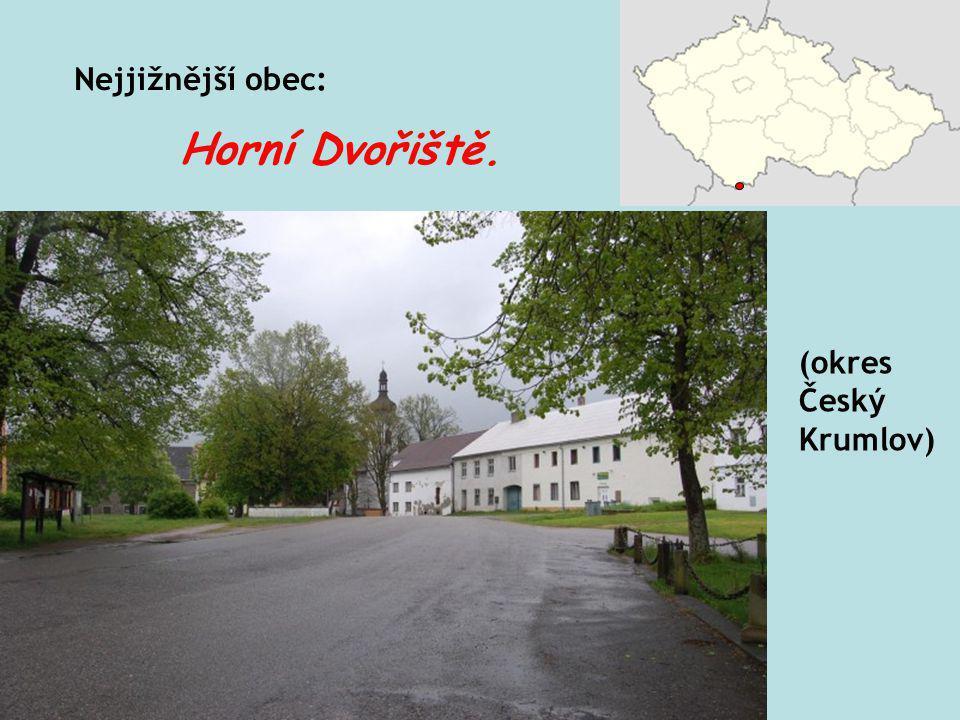 Nejjižnější obec: Horní Dvořiště. (okres Český Krumlov)