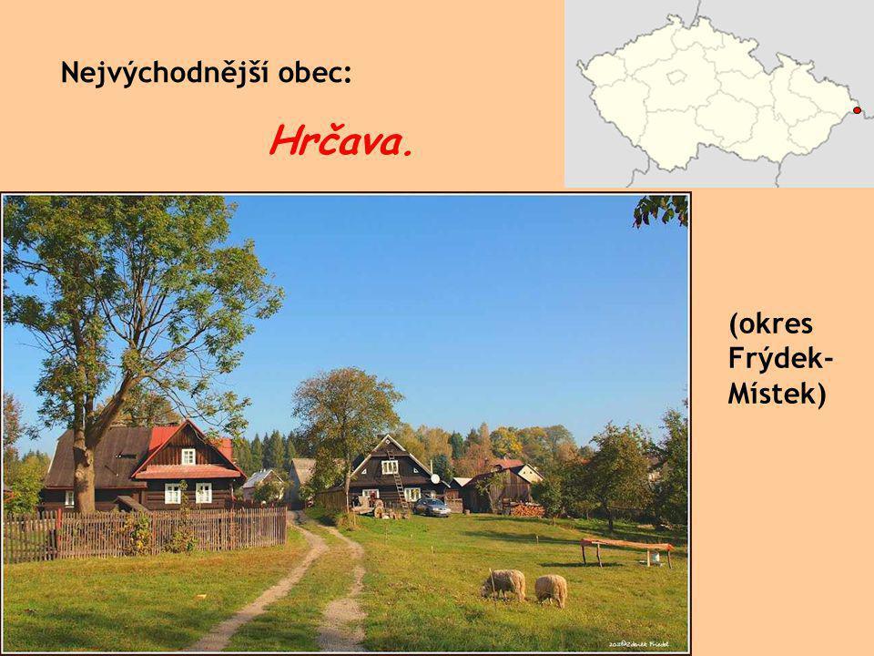 Nejvýchodnější obec: Hrčava. (okres Frýdek-Místek)