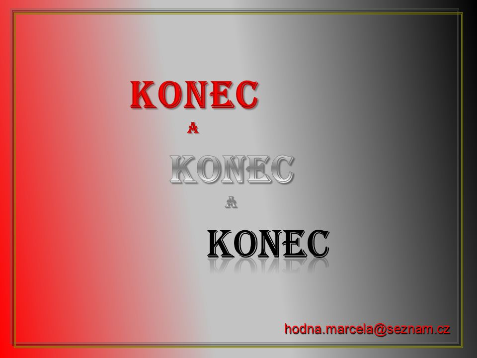 KONEC a KONEC a KONEC hodna.marcela@seznam.cz
