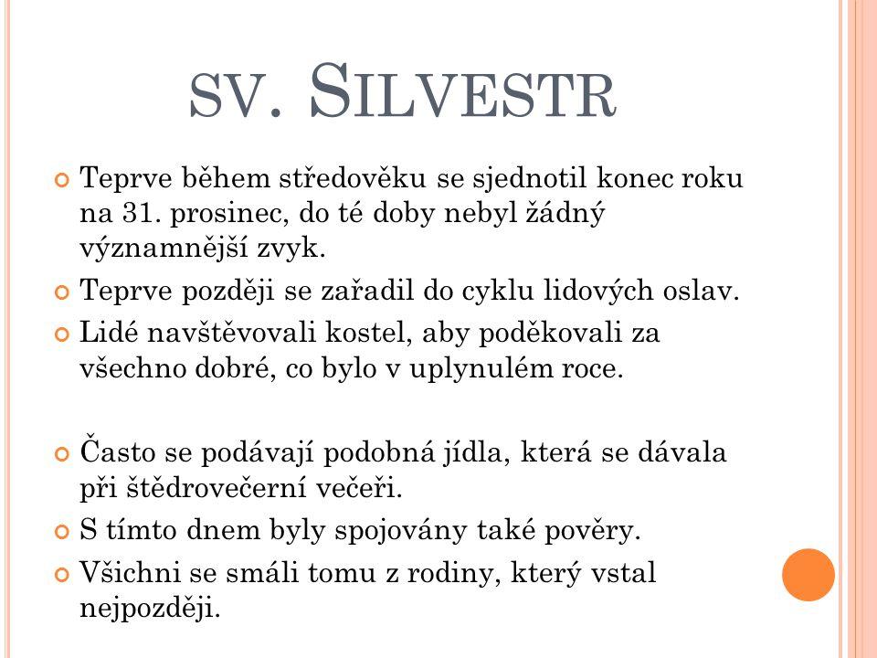 sv. Silvestr Teprve během středověku se sjednotil konec roku na 31. prosinec, do té doby nebyl žádný významnější zvyk.