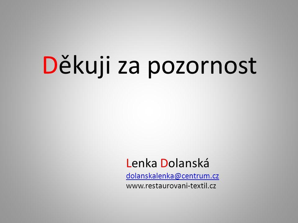 Děkuji za pozornost Lenka Dolanská dolanskalenka@centrum.cz