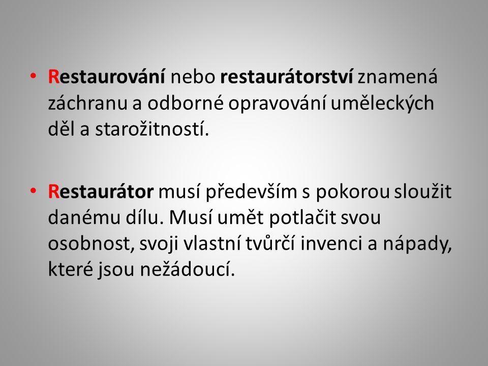 Restaurování nebo restaurátorství znamená záchranu a odborné opravování uměleckých děl a starožitností.