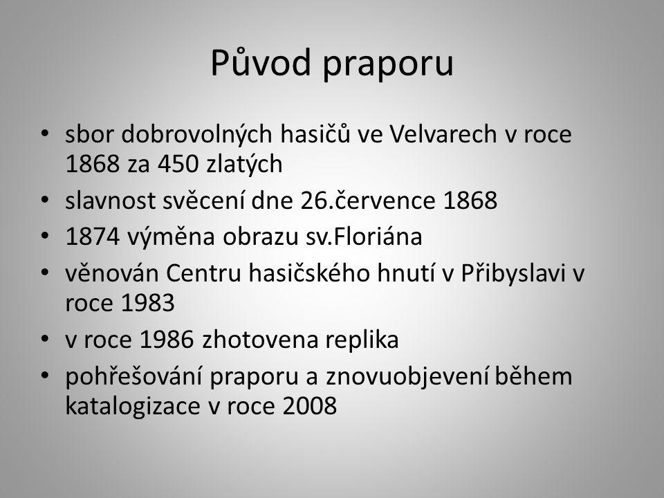 Původ praporu sbor dobrovolných hasičů ve Velvarech v roce 1868 za 450 zlatých. slavnost svěcení dne 26.července 1868.