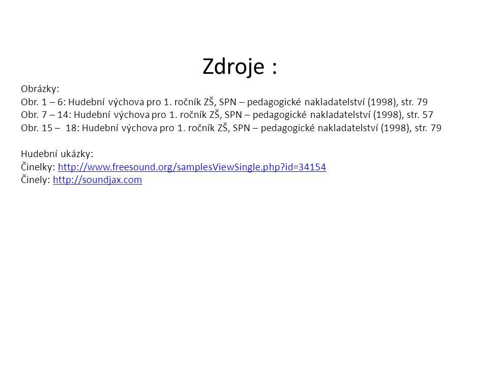 Zdroje : Obrázky: Obr. 1 – 6: Hudební výchova pro 1. ročník ZŠ, SPN – pedagogické nakladatelství (1998), str. 79.
