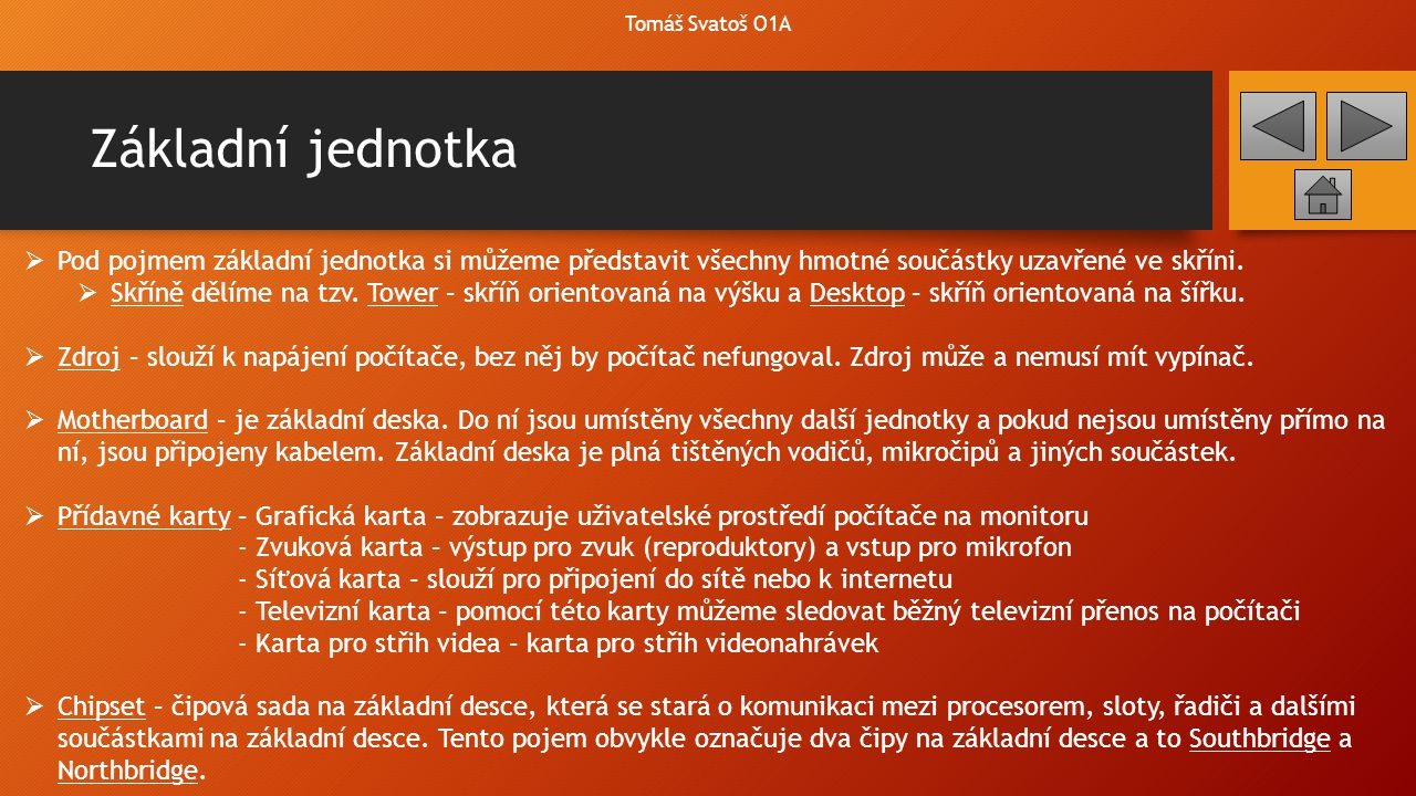 Tomáš Svatoš O1A Základní jednotka. Pod pojmem základní jednotka si můžeme představit všechny hmotné součástky uzavřené ve skříni.
