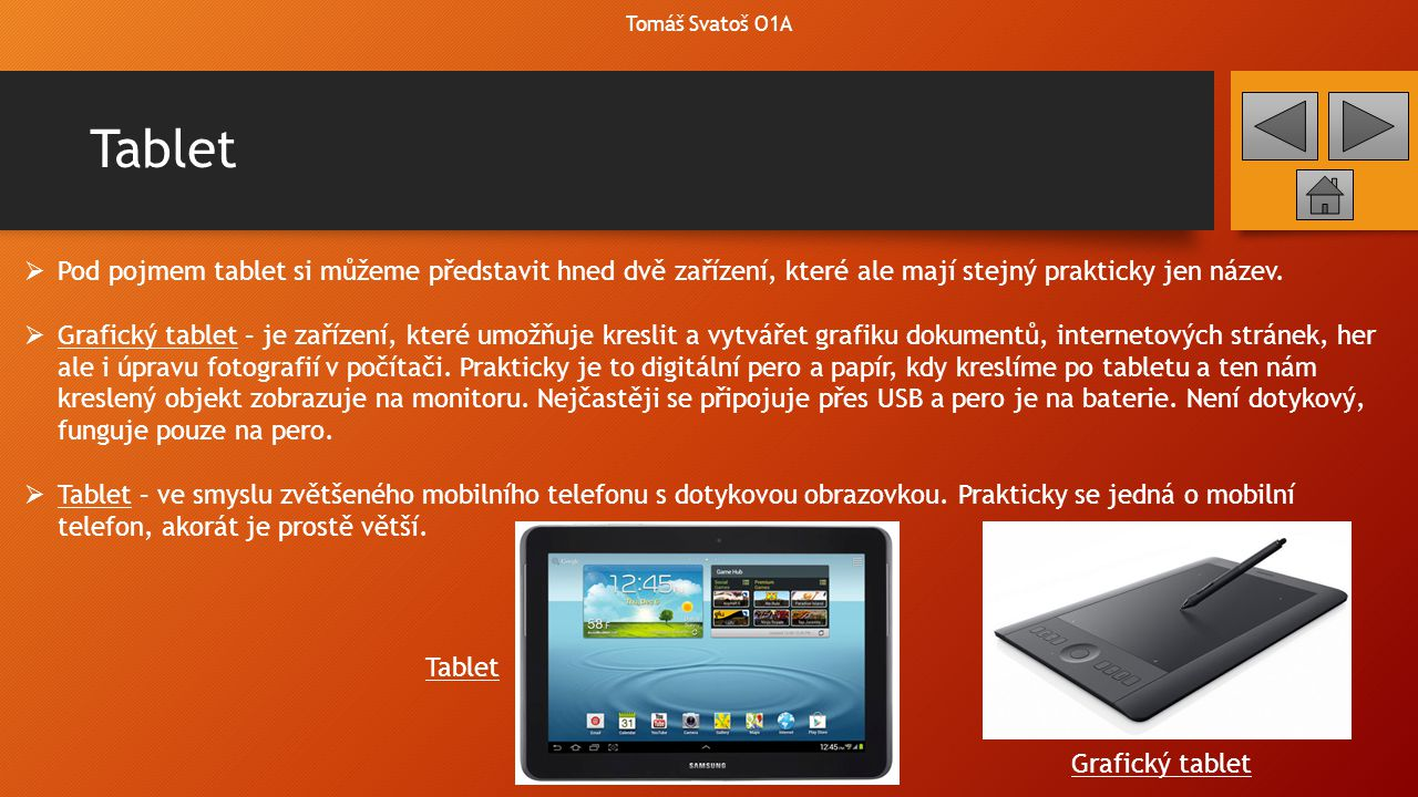 Tomáš Svatoš O1A Tablet. Pod pojmem tablet si můžeme představit hned dvě zařízení, které ale mají stejný prakticky jen název.