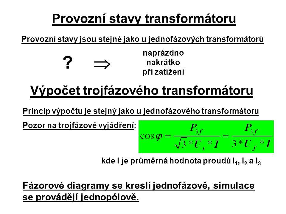 Provozní stavy transformátoru Výpočet trojfázového transformátoru