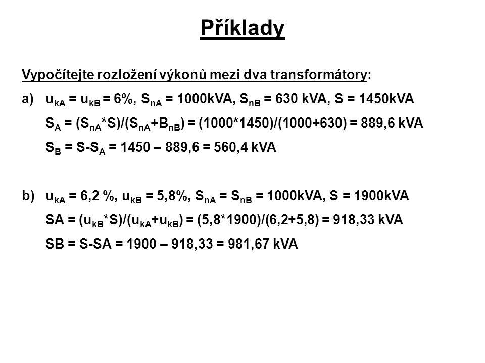 Příklady Vypočítejte rozložení výkonů mezi dva transformátory: