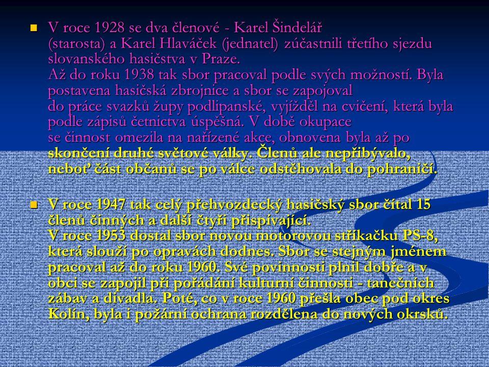 V roce 1928 se dva členové - Karel Šindelář (starosta) a Karel Hlaváček (jednatel) zúčastnili třetího sjezdu slovanského hasičstva v Praze. Až do roku 1938 tak sbor pracoval podle svých možností. Byla postavena hasičská zbrojnice a sbor se zapojoval do práce svazků župy podlipanské, vyjížděl na cvičení, která byla podle zápisů četnictva úspěšná. V době okupace se činnost omezila na nařízené akce, obnovena byla až po skončení druhé světové války. Členů ale nepřibývalo, neboť část občanů se po válce odstěhovala do pohraničí.