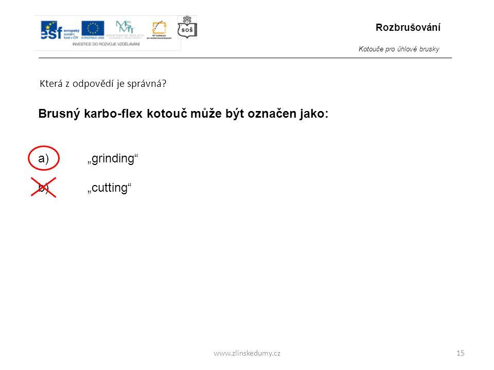 Brusný karbo-flex kotouč může být označen jako: