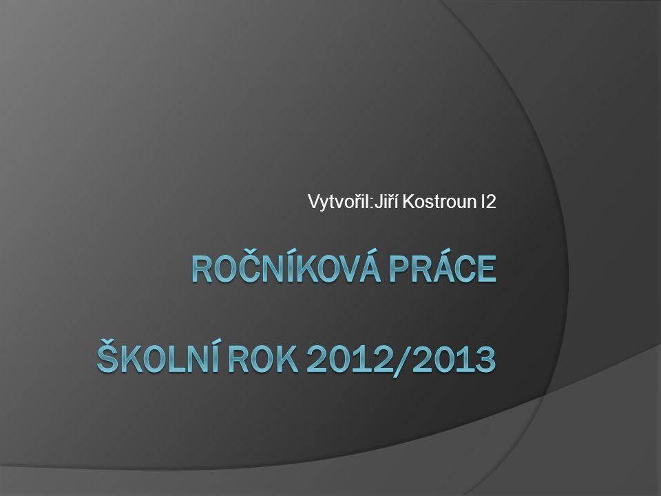 Ročníková práce Školní rok 2012/2013
