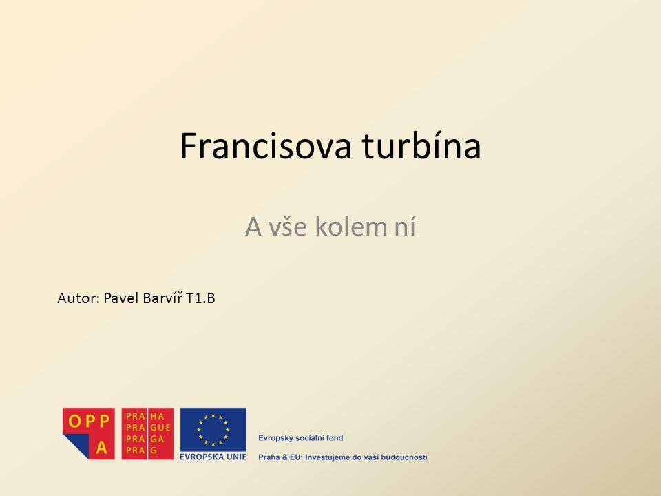 Francisova turbína A vše kolem ní Autor: Pavel Barvíř T1.B
