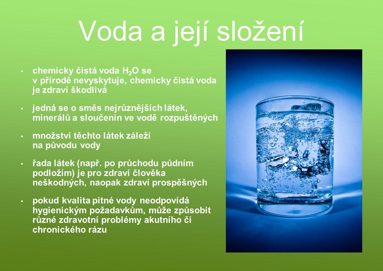 Voda a její složení chemicky čistá voda H2O se v přírodě nevyskytuje, chemicky čistá voda je zdraví škodlivá.