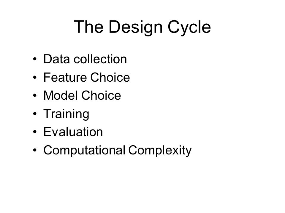 The Design Cycle Data collection Feature Choice Model Choice Training