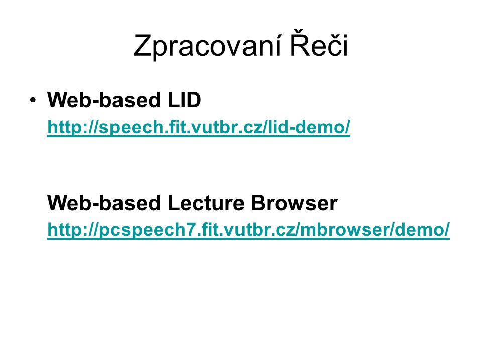 Zpracovaní Řeči Web-based LID http://speech.fit.vutbr.cz/lid-demo/ Web-based Lecture Browser http://pcspeech7.fit.vutbr.cz/mbrowser/demo/