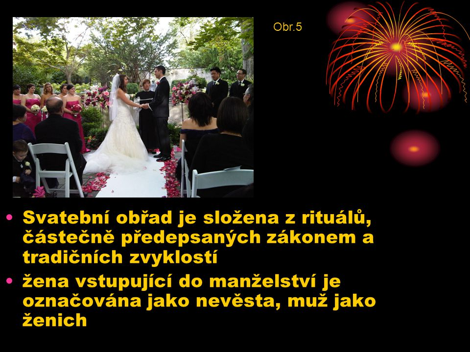 Svatební obřad je složena z rituálů, částečně předepsaných zákonem a tradičních zvyklostí