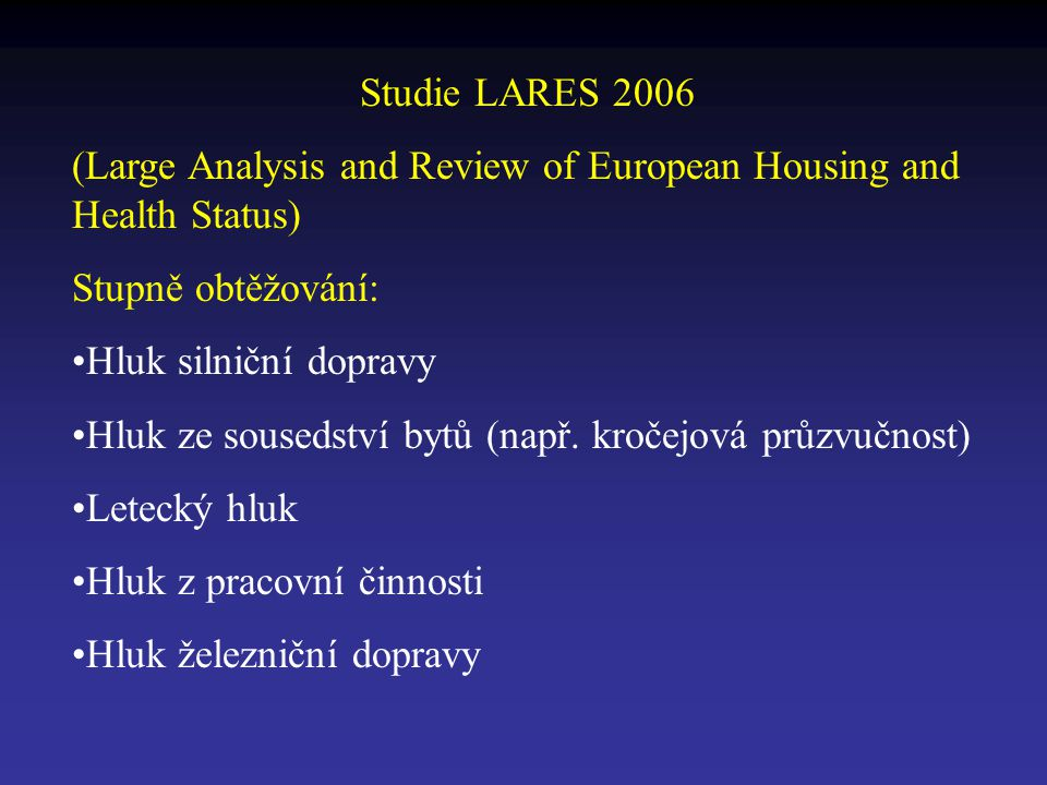 Studie LARES 2006 (Large Analysis and Review of European Housing and Health Status) Stupně obtěžování: