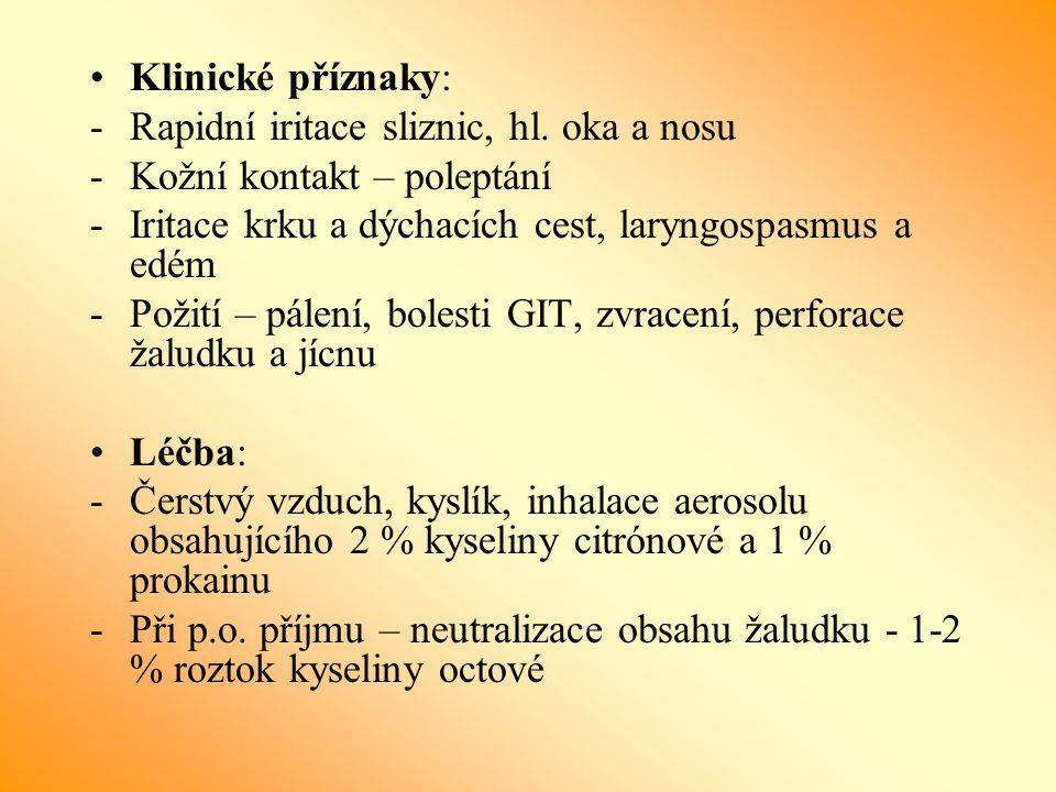 Klinické příznaky: Rapidní iritace sliznic, hl. oka a nosu. Kožní kontakt – poleptání. Iritace krku a dýchacích cest, laryngospasmus a edém.