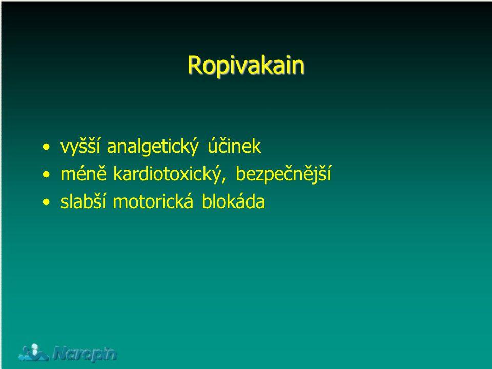Ropivakain vyšší analgetický účinek méně kardiotoxický, bezpečnější