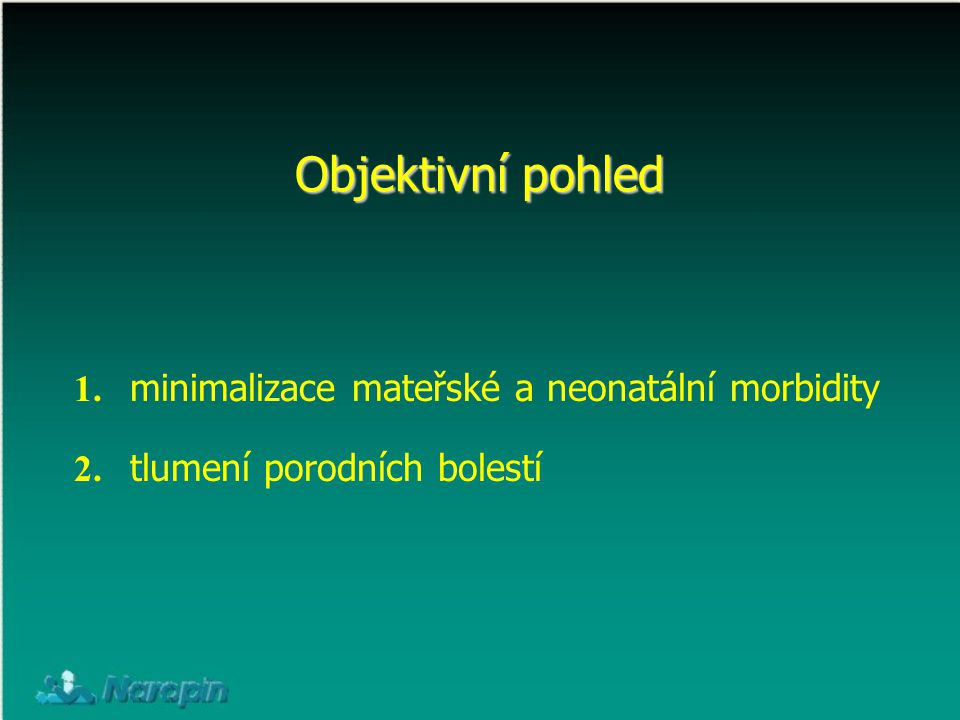 Objektivní pohled 1. minimalizace mateřské a neonatální morbidity