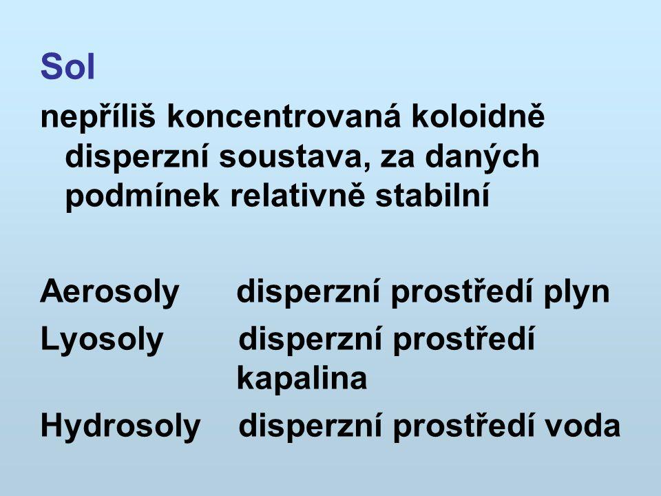 Sol nepříliš koncentrovaná koloidně disperzní soustava, za daných podmínek relativně stabilní. Aerosoly disperzní prostředí plyn.