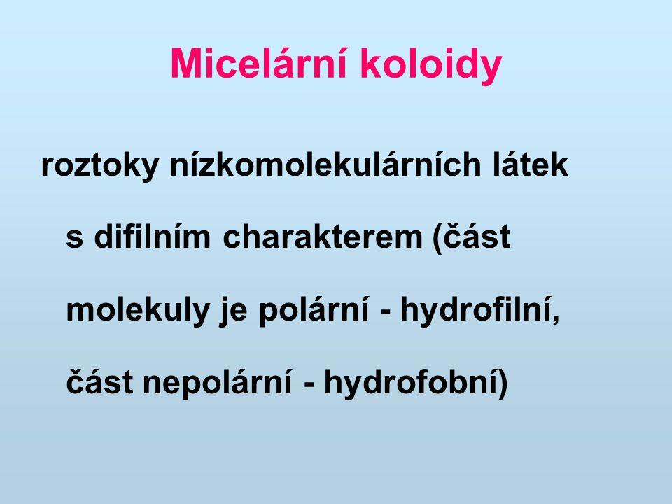 Micelární koloidy roztoky nízkomolekulárních látek s difilním charakterem (část molekuly je polární - hydrofilní, část nepolární - hydrofobní)