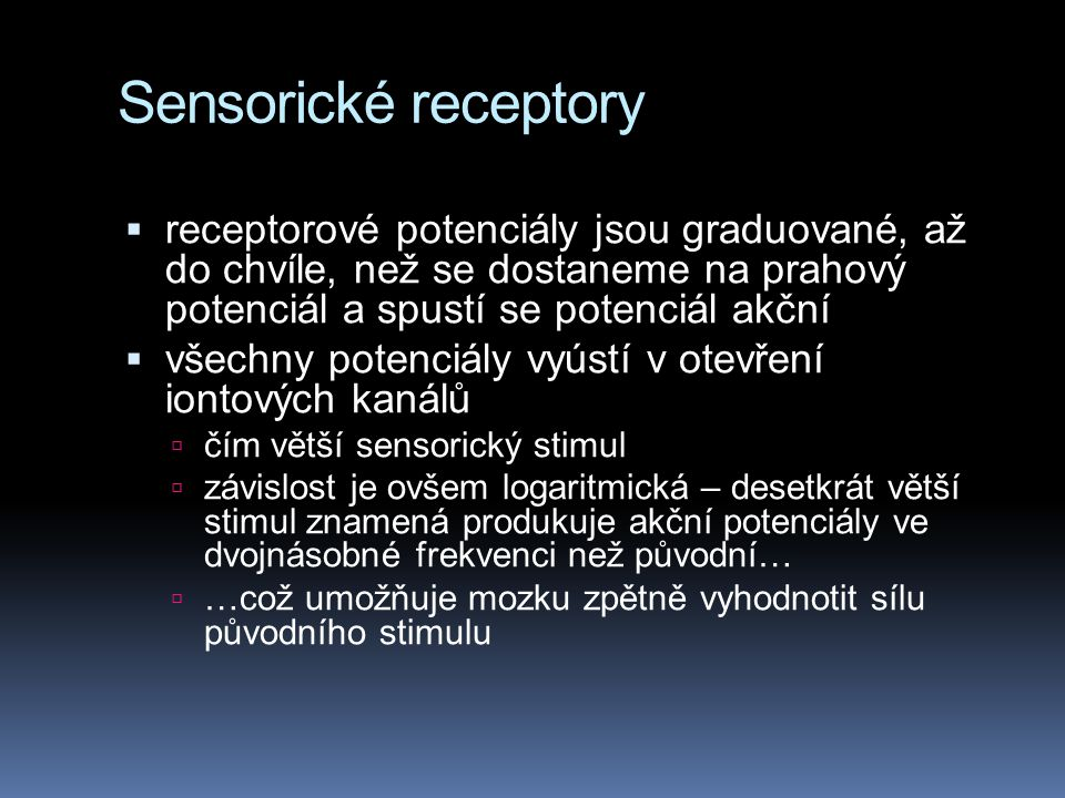 Sensorické receptory receptorové potenciály jsou graduované, až do chvíle, než se dostaneme na prahový potenciál a spustí se potenciál akční.