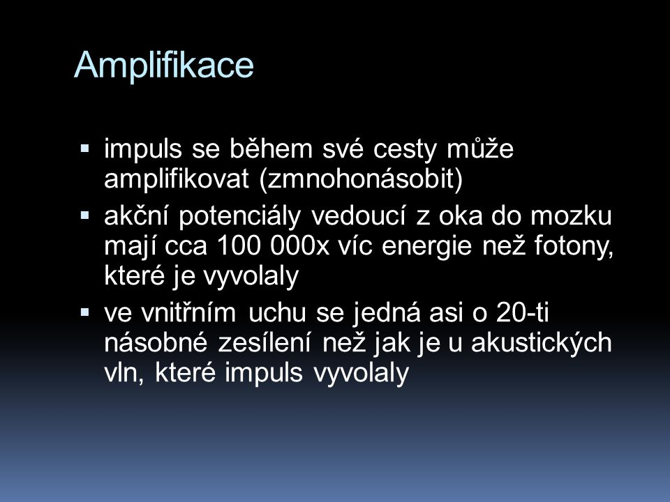 Amplifikace impuls se během své cesty může amplifikovat (zmnohonásobit)