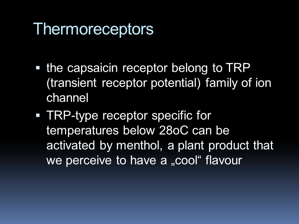 Thermoreceptors the capsaicin receptor belong to TRP (transient receptor potential) family of ion channel.
