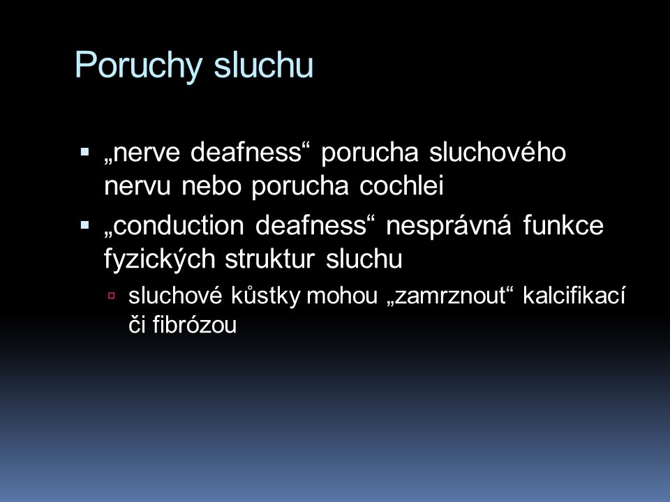 """Poruchy sluchu """"nerve deafness porucha sluchového nervu nebo porucha cochlei. """"conduction deafness nesprávná funkce fyzických struktur sluchu."""