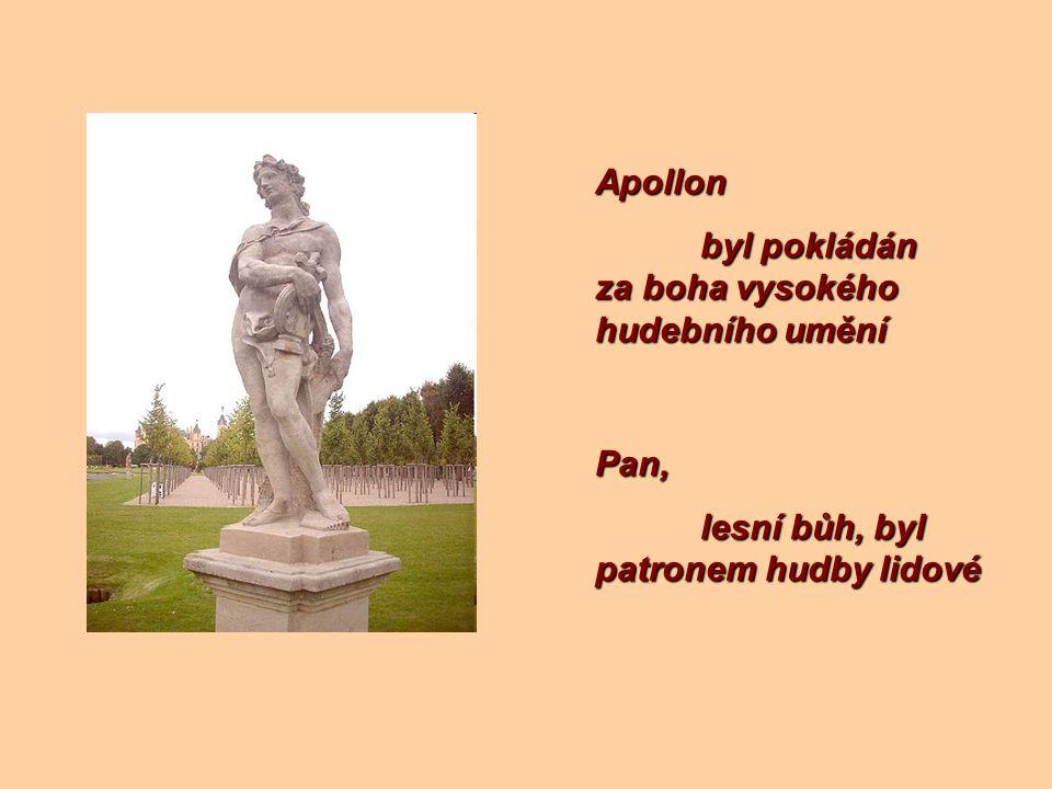 Apollon byl pokládán za boha vysokého hudebního umění Pan, lesní bůh, byl patronem hudby lidové