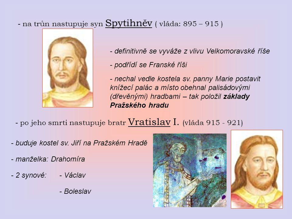 - na trůn nastupuje syn Spytihněv ( vláda: 895 – 915 )